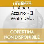 L' ALBERO AZZURRO - IL VENTO DEL DIVERTI cd musicale di AA.VV.