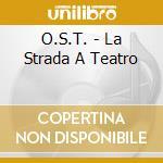 LA STRADA AL TEATRO                       cd musicale di Ost
