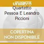 QUARTETTO PESSOA E LEANDRO PICCIONI       cd musicale di Quartetto pessoa e p