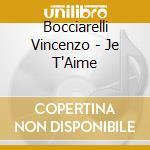 Bocciarelli Vincenzo - Je T'Aime cd musicale di Vincenzo Bocciarelli