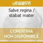 Salve regina / stabat mater cd musicale di Pasquale Cafaro