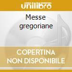 Messe gregoriane cd musicale di Artisti Vari