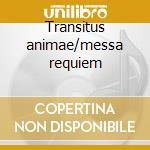 Transitus animae/messa requiem cd musicale di Lorenzo Perosi