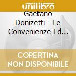 Convenienze ed inconvenienze cd musicale di Gaetano Donizetti