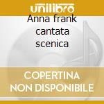 Anna frank cantata scenica cd musicale di Leopoldo Gamberini