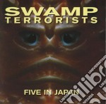 Swamp Terrorist - Five In Japan cd musicale