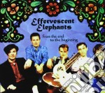 Effervescent Elephan - From The End To The Beginning cd musicale di Elephan Effervescent