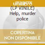 (LP VINILE) Help, murder police lp vinile di The Fuzztones