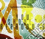 Honeybird & The Bird - You Should Reproduce cd musicale di Honeybird & the bird