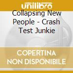 Collapsing New People - Crash Test Junkie cd musicale di Collapsing new peopl