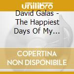 David Galas - The Happiest Days Of My Life cd musicale di David Galas