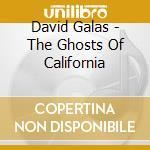 David Galas - The Ghosts Of California cd musicale di David Galas