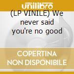 (LP VINILE) We never said you're no good lp vinile di The Neon judgement