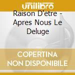 Apres nous le deluge cd musicale di D'etre Raison