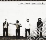 Cranchi - Volevamo Uccidere Il Re cd musicale di Cranchi