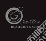 Bad Sector / Astro - Idioblast cd musicale di Sector/astro Bad