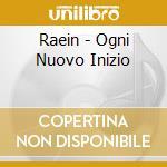 Raein - Ogni Nuovo Inizio cd musicale di Raein