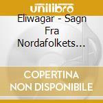 Eliwagar - Sagn Fra Nordafolkets Land cd musicale di Eliwagar
