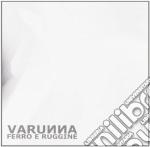 Ferro e ruggine cd musicale di Varunna
