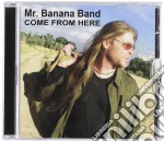 Come from here cd musicale di Mr. banana band