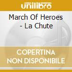 March Of Heroes - La Chute cd musicale di March of heroes