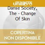 Danse Society, The - Change Of Skin cd musicale di The Danse society