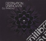 Dj Pandaj - Destination Unknown cd musicale di Pandaj Dj