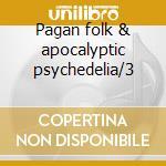 Pagan folk & apocalyptic psychedelia/3 cd musicale di Artisti Vari