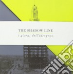 Shadow Line - I Giorni Dell'idrogeno cd musicale di Line Shadow