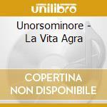 Unorsominore - La Vita Agra cd musicale di Unorsominore