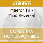 Maeror Tri - Mind Reversal cd musicale di Tri Maeror