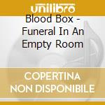 Blood Box - Funeral In An Empty Room cd musicale di Box Blood