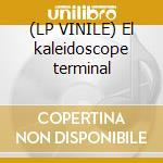 (LP VINILE) El kaleidoscope terminal lp vinile di Legendary pink dots