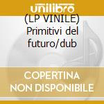 (LP VINILE) Primitivi del futuro/dub lp vinile di Tre allegri ragazzi