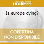 Is europe dying? cd musicale di Sinweldi