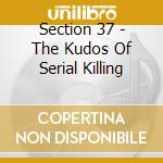 Section 37 - The Kudos Of Serial Killing cd musicale di SECTION 37