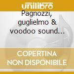 Pagnozzi, guglielmo & voodoo sound club cd musicale di Guglielmo Pagnozzi