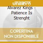 Alvarez Kings - Patience Is Strenght cd musicale di Alvarez Kings