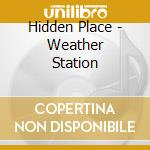 Hidden Place - Weather Station cd musicale di Place Hidden