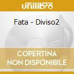 Fata - Diviso2 cd musicale di Fata