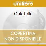Oak folk cd musicale di Artisti Vari