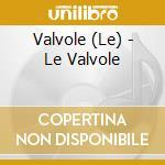 Le Valvole - Le Valvole cd musicale di Valvole Le
