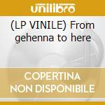 (LP VINILE) From gehenna to here lp vinile