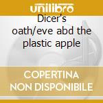 Dicer's oath/eve abd the plastic apple cd musicale di Patience Mushroom's