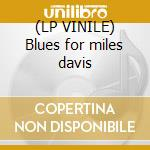 (LP VINILE) Blues for miles davis lp vinile di AMEDEO TOMMASI TRIO