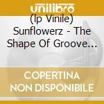(LP VINILE) SUNFLOWERZ - THE SHAPE OF GROOVE TO COME  lp vinile di Artisti Vari