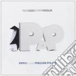 Pippo E I Suoi Pinguini Polari - Per Caso O Per Voglia cd musicale di PIPPO E I SUOI PINGU