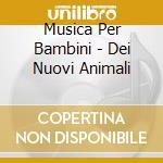 Musica Per Bambini - Dei Nuovi Animali cd musicale di Musica per bambini