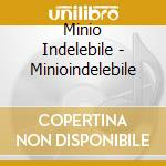 Minio Indelebile - Minioindelebile cd musicale di Indelebile Minio