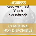 Resolve - Fast Youth Soundtrack cd musicale di RESOLVE